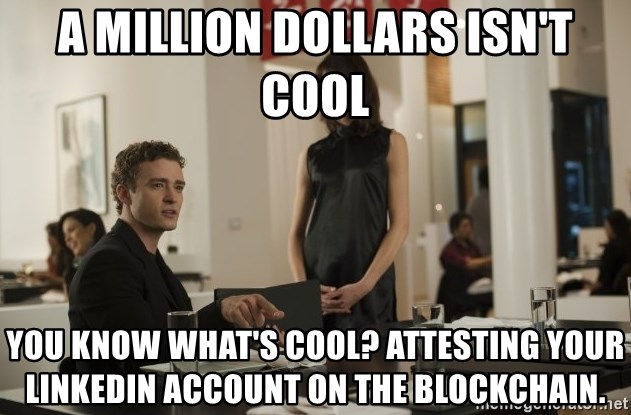 sean parker - A MILLION DOLLARS ISN'T COOL YOU KNOW WHAT'S COOL? ATTESTING YOUR LINKEDIN ACCOUNT ON THE BLOCKCHAIN.