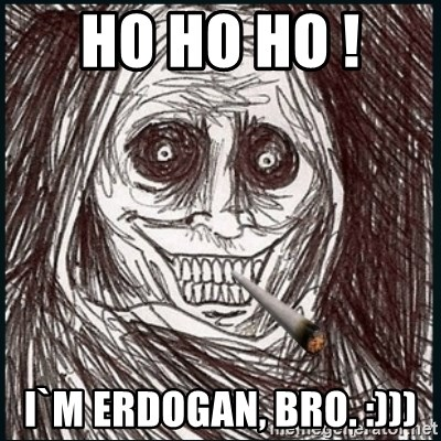 Good Guy Ghost  - ho ho ho !  i`m erdogan, bro. :)))