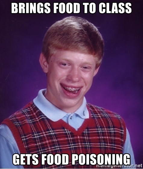 Bad Luck Brian - Brings Food to Class Gets Food Poisoning