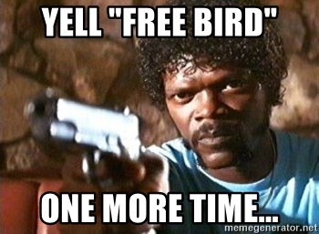 "Pulp Fiction - Yell ""Free Bird"" one more time..."