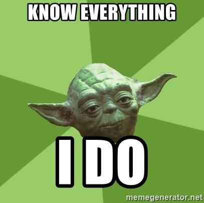 Advice Yoda Gives - Know everything I do