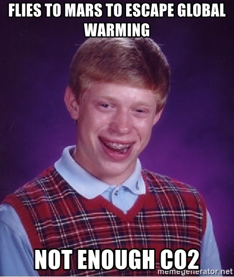 Bad Luck Brian - flies to mars to escape global warming not enough CO2