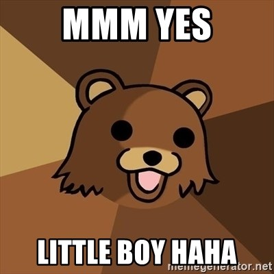 Pedobear - mmm yes little boy haha