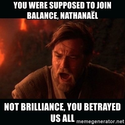 "Obi Wan Kenobi ""You were my brother!"" - You were supposed to join Balance, Nathanaël Not Brilliance, you betrayed us all"