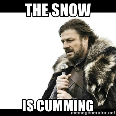 Winter is Coming - The snow is cumming