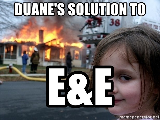 Disaster Girl - Duane's solution to E&E