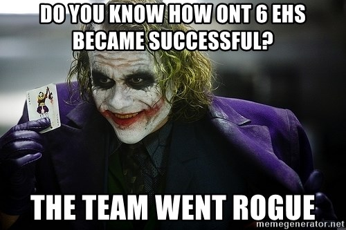joker - DO you know how ont 6 ehs became successful? the team went rogue
