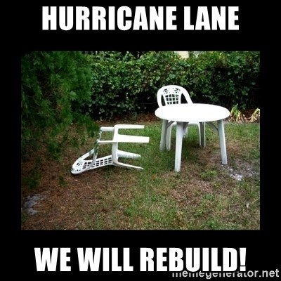 Lawn Chair Blown Over - HURRICANE LANE WE WILL REBUILD!