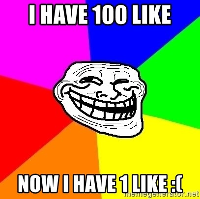 Trollface - i have 100 like NOW I HAVE 1 LIKE :(