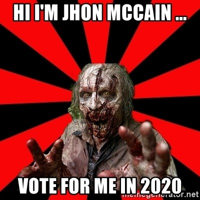 Zombie - Hi I'm Jhon McCain ... vote for me in 2020