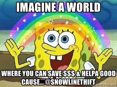 Imagination - Imagine A World Where you can save $$$ & Helpa good Cause... @SnowlineThift