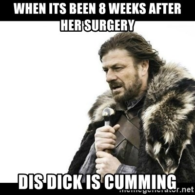 Winter is Coming - When its been 8 weeks after her surgery Dis Dick is cumming