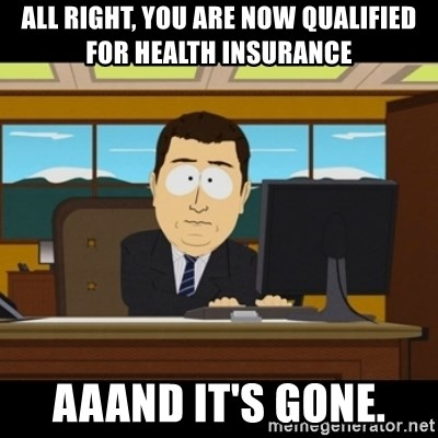 and they're gone - All right, you are now qualified for health insurance Aaand it's gone.