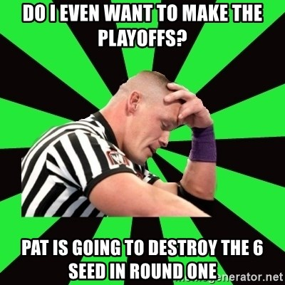 Deep Thinking Cena - Do I even want to make the playoffs? Pat is going to destroy the 6 seed in round one
