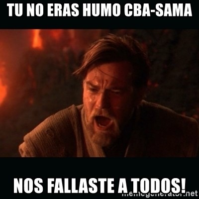 "Obi Wan Kenobi ""You were my brother!"" - Tu no eras humo Cba-sama Nos fallaste a todos!"