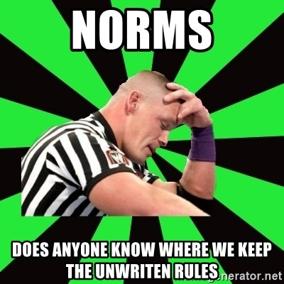 Deep Thinking Cena - norms does anyone know where we keep the unwriten rules