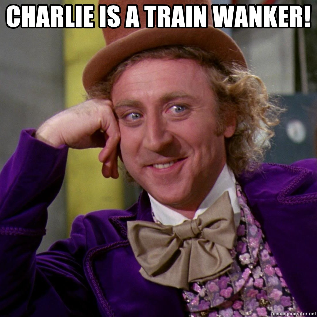 Willy Wonka - Charlie is a train wanker!