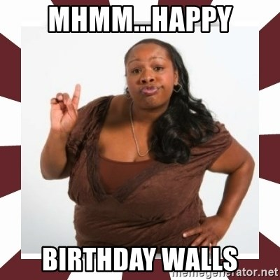 Sassy Black Woman - Mhmm...Happy Birthday Walls