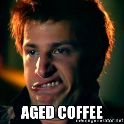 Jizzt in my pants - AGED COFFEE