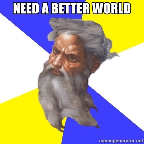 God - need a better world