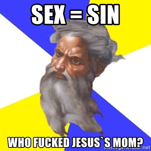 God - sex = sin who fucked jesus`s mom?
