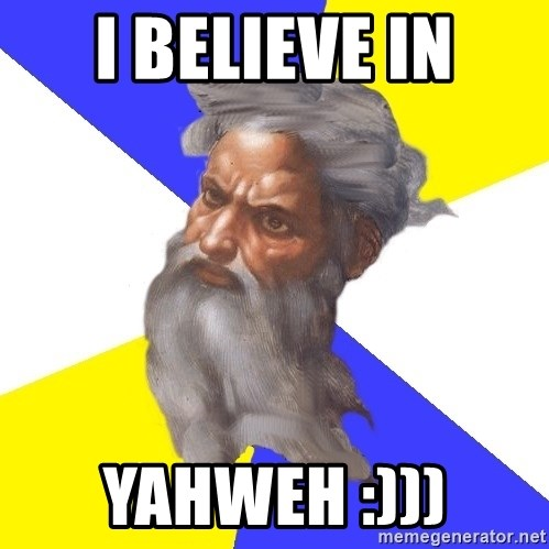 God - i believe in yahweh :)))