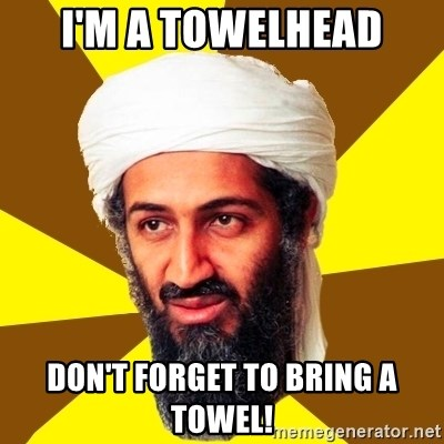 Osama - I'm a Towelhead don't forget to bring a towel!