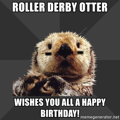 Roller Derby Otter - Roller Derby Otter Wishes You All A Happy Birthday!