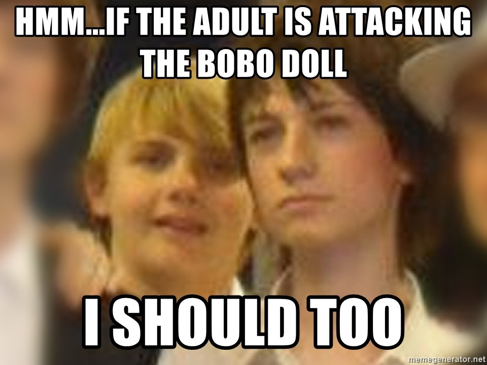 Thoughtful Child - Hmm...if the adult is attacking the bobo doll  i should too