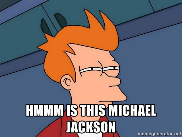 Futurama Fry - hmmm is this michael jackson