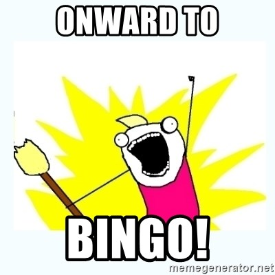 All the things - Onward to BINGO!