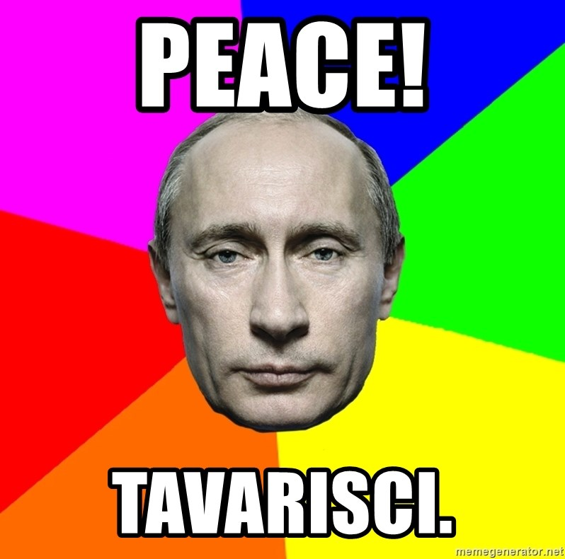 Putin Says - peace! tavarisci.