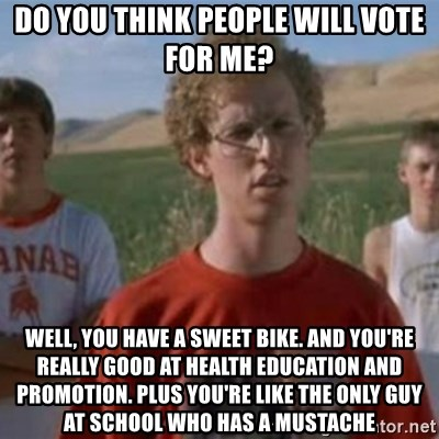 Napoleon Moped Grom - Do you think people will vote for me? Well, you have a sweet bike. And you're really good at health education and promotion. Plus you're like the only guy at school who has a mustache