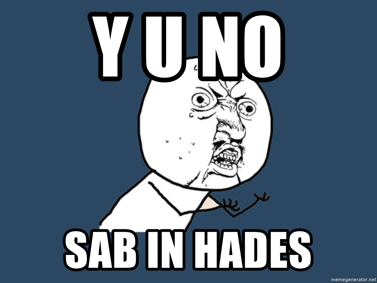 Y U No - Y U NO SAB in Hades