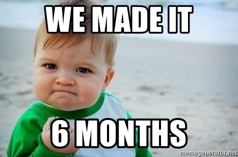 fist pump baby - We made it 6 Months