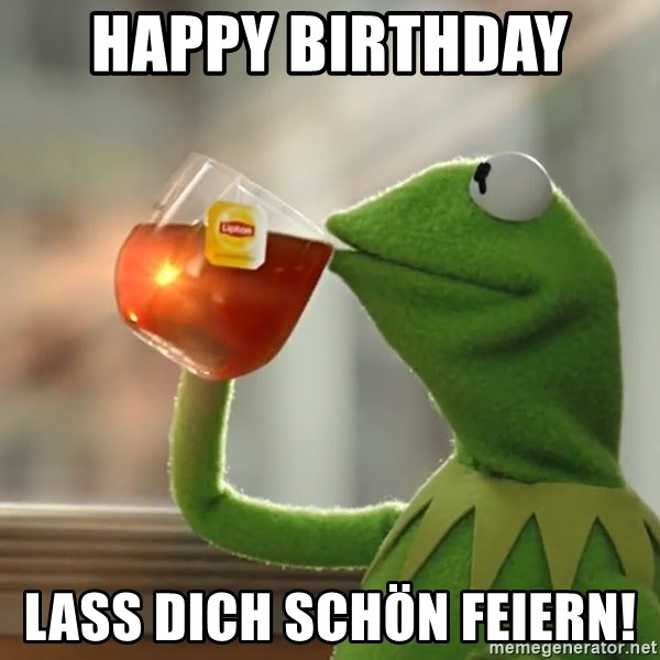 Kermit The Frog Drinking Tea - Happy Birthday  Lass dich schön feiern!
