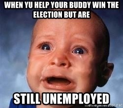 Very Sad Kid - When yu help your buddy win the election but are Still unemployed