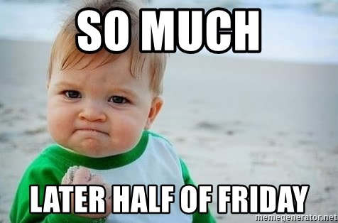 fist pump baby - so much later half of friday