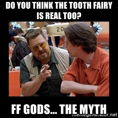 walter sobchak - Do you think the tooth fairy is real too? FF GODS... THE MYTH