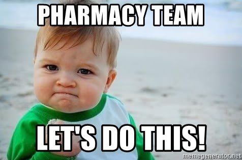 fist pump baby - PHARMACY TEAM LET'S DO THIS!