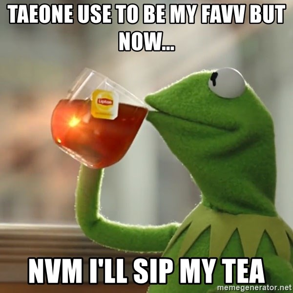 Kermit The Frog Drinking Tea - Taeone use to be my favv but now... NVM I'll sip my tea
