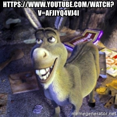 Donkey Shrek - https://www.youtube.com/watch?v=Afjiyq4Vj4I