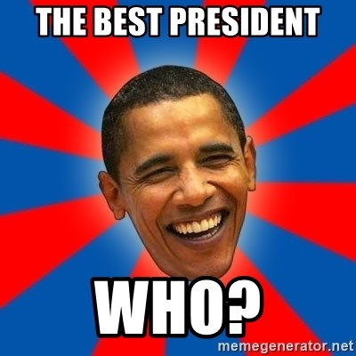 Obama - the best president who?