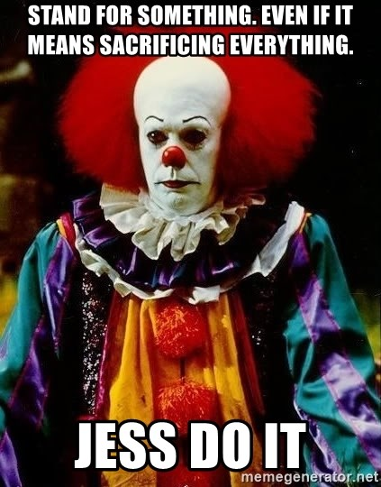 it clown stephen king - Stand for something. Even if it means sacrificing everything. Jess do it