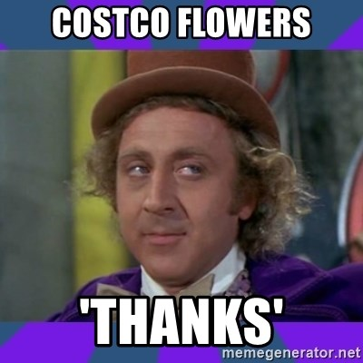 Sarcastic Wonka - costco flowers 'thanks'