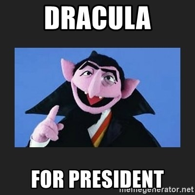 The Count from Sesame Street - dracula for president