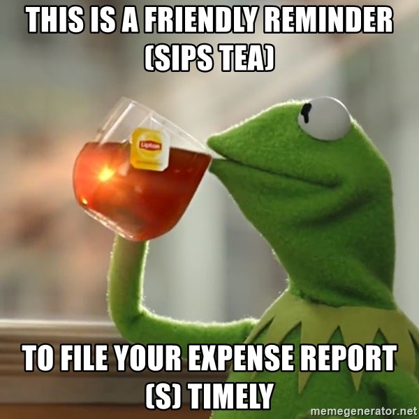 this is a friendly reminder sips tea to file your expense report s