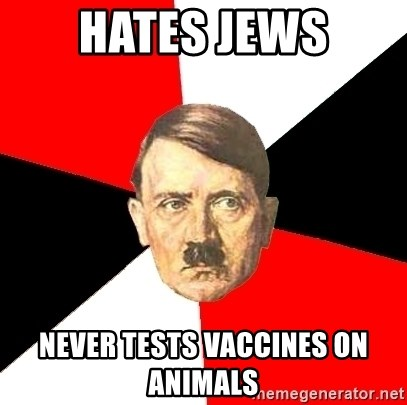 Advice Hitler - Hates jews never tests vaccines on animals