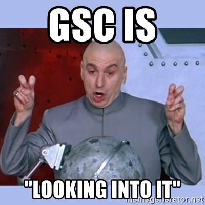 "Dr Evil meme - GSC is  ""Looking into it"""