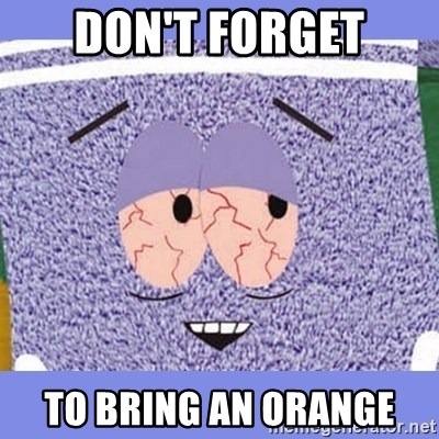 Towelie - don't forget to bring an orange
